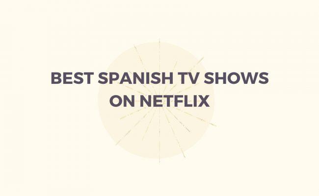 Best Spanish TV shows on Netflix