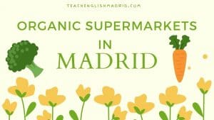 6+1 Organic Supermarkets in Madrid in 2021